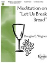 Meditation on Let Us Break Bread