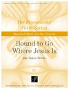 Bound to Go Where Jesus Is