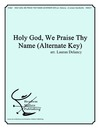 Holy God We Praise Thy Name (Alternate Key)