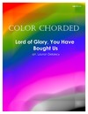 Color Chorded Lord of Glory You Have Bought Us