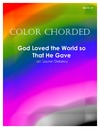 Color Chorded God Loved the World So That He Gave