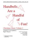 Handbells Are a Handful of Fun Christmas Music Volume 1