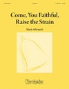Come You Faithful Raise the Strain