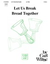 Let Us Break Bread Together